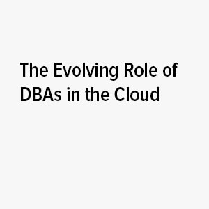 The Evolving Role of DBAs in the Cloud White Paper – Feb 2017