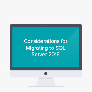 On-demand webinar: considerations for migrating to SQL Server 2016